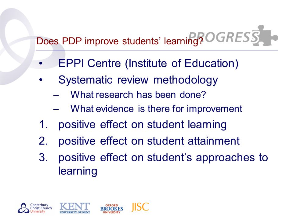 Does PDP improve students' learning? EPPI Centre (Institute of Education) Systematic review methodology –What research has been done? –What evidence i