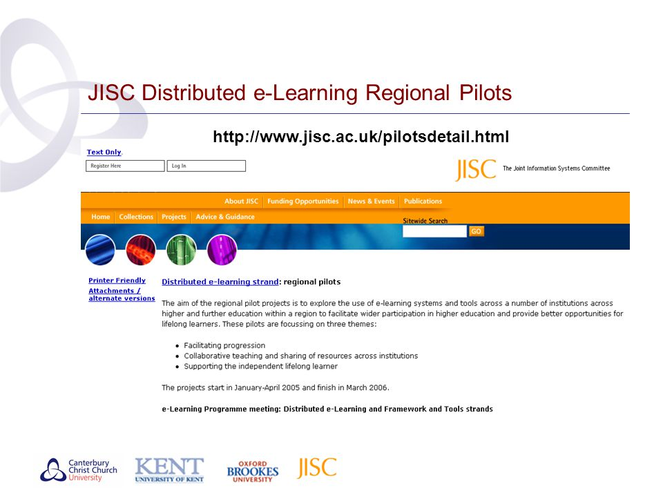 JISC Distributed e-Learning Regional Pilots http://www.jisc.ac.uk/pilotsdetail.html