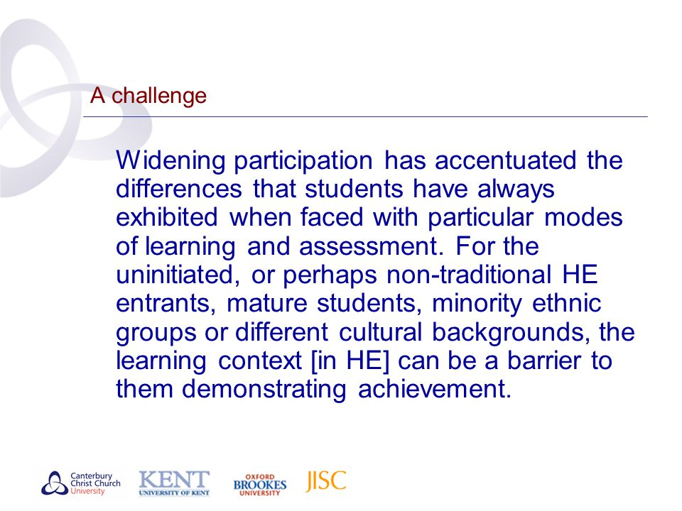 A challenge Widening participation has accentuated the differences that students have always exhibited when faced with particular modes of learning an
