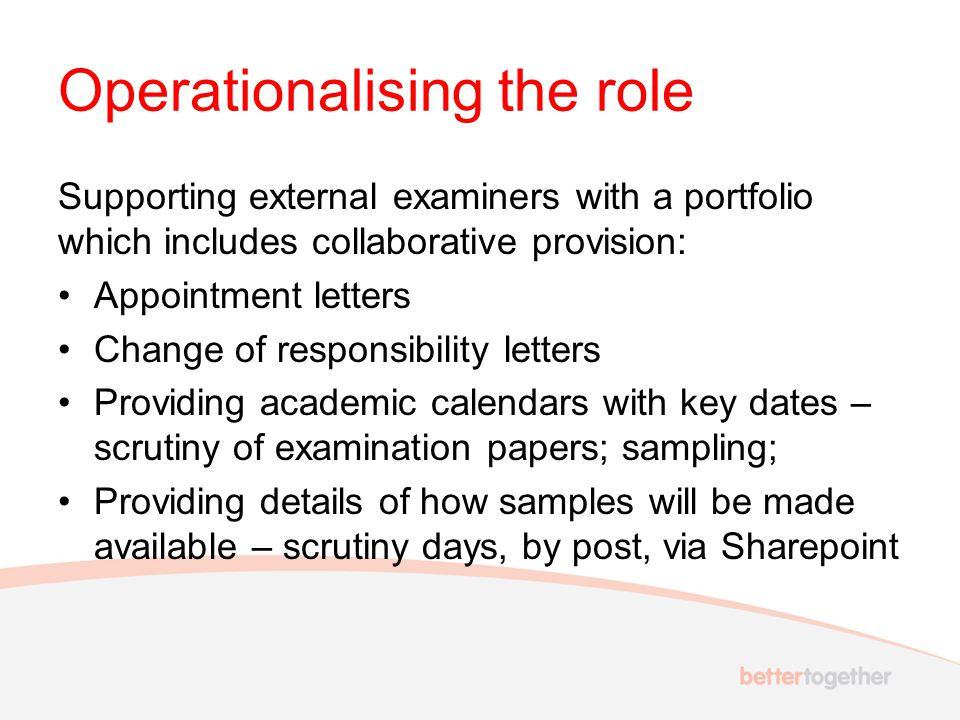 Operationalising the role Supporting external examiners with a portfolio which includes collaborative provision: Appointment letters Change of respons