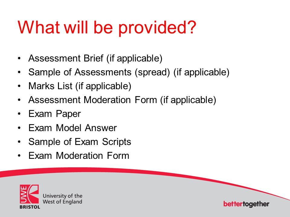 What will be provided? Assessment Brief (if applicable) Sample of Assessments (spread) (if applicable) Marks List (if applicable) Assessment Moderatio
