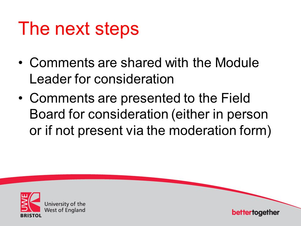 The next steps Comments are shared with the Module Leader for consideration Comments are presented to the Field Board for consideration (either in per