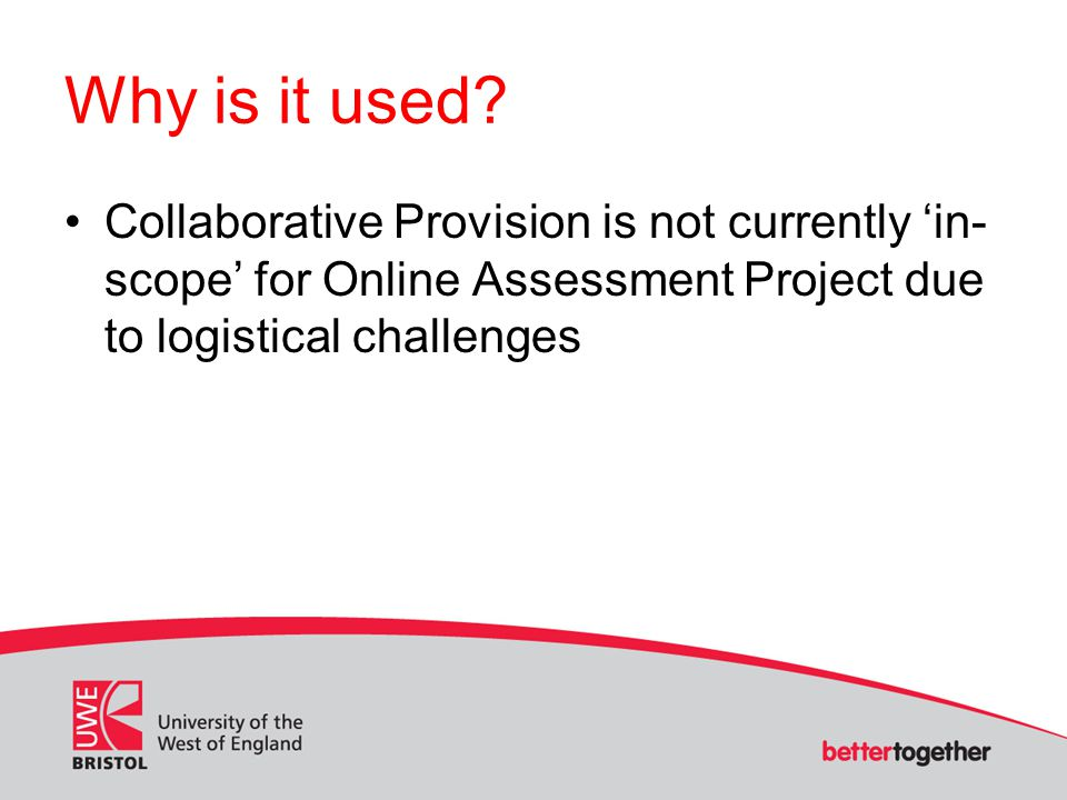 Why is it used? Collaborative Provision is not currently 'in- scope' for Online Assessment Project due to logistical challenges