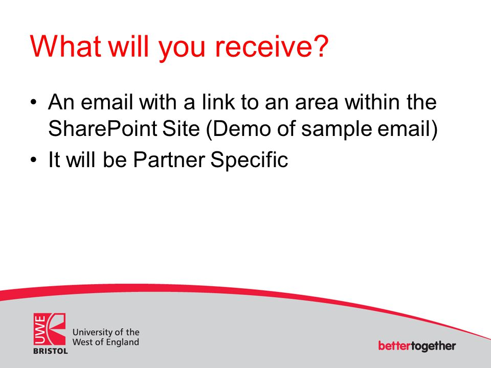 What will you receive? An email with a link to an area within the SharePoint Site (Demo of sample email) It will be Partner Specific