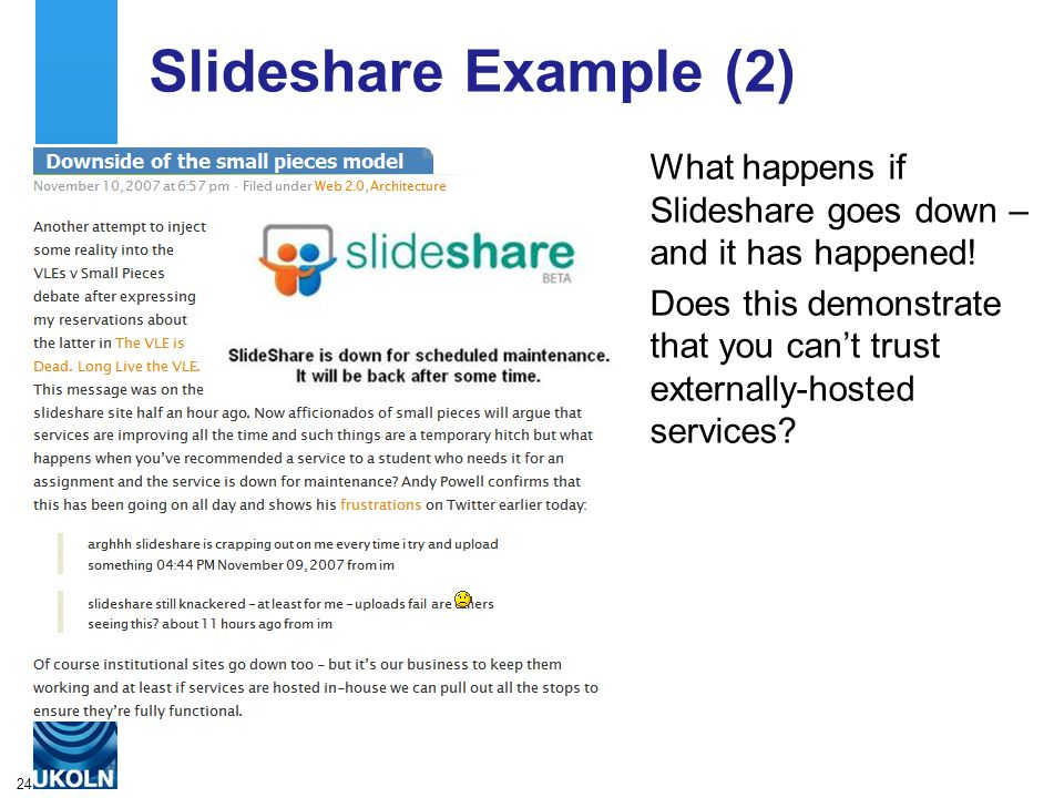 24 Slideshare Example (2) What happens if Slideshare goes down – and it has happened.