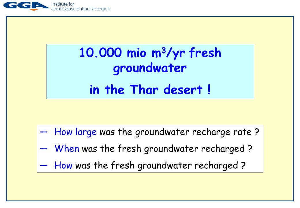 Institute for Joint Geoscientific Research 10.000 mio m 3 /yr fresh groundwater in the Thar desert .