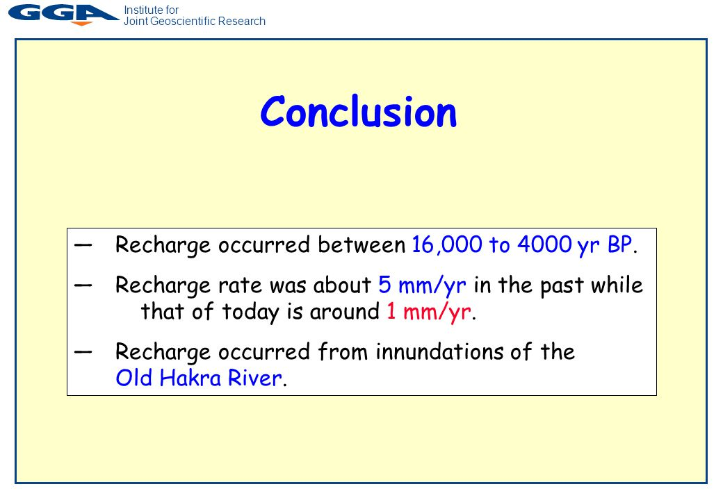 Institute for Joint Geoscientific Research Conclusion —Recharge occurred between 16,000 to 4000 yr BP.