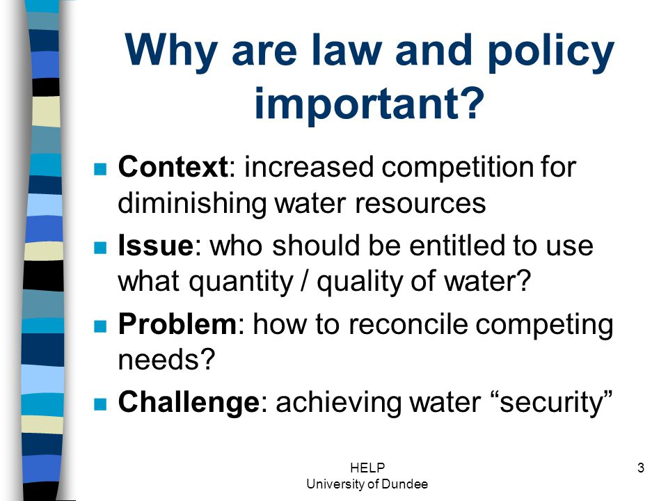HELP University of Dundee 3 Why are law and policy important.