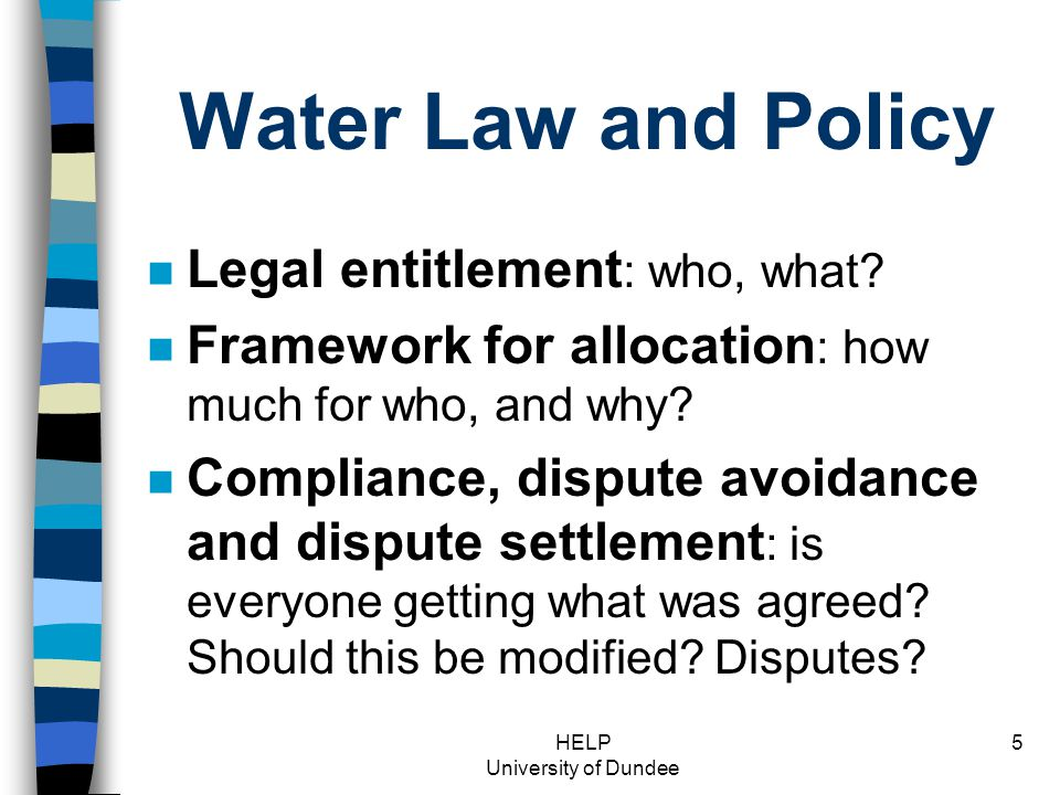 HELP University of Dundee 5 Water Law and Policy n Legal entitlement : who, what.