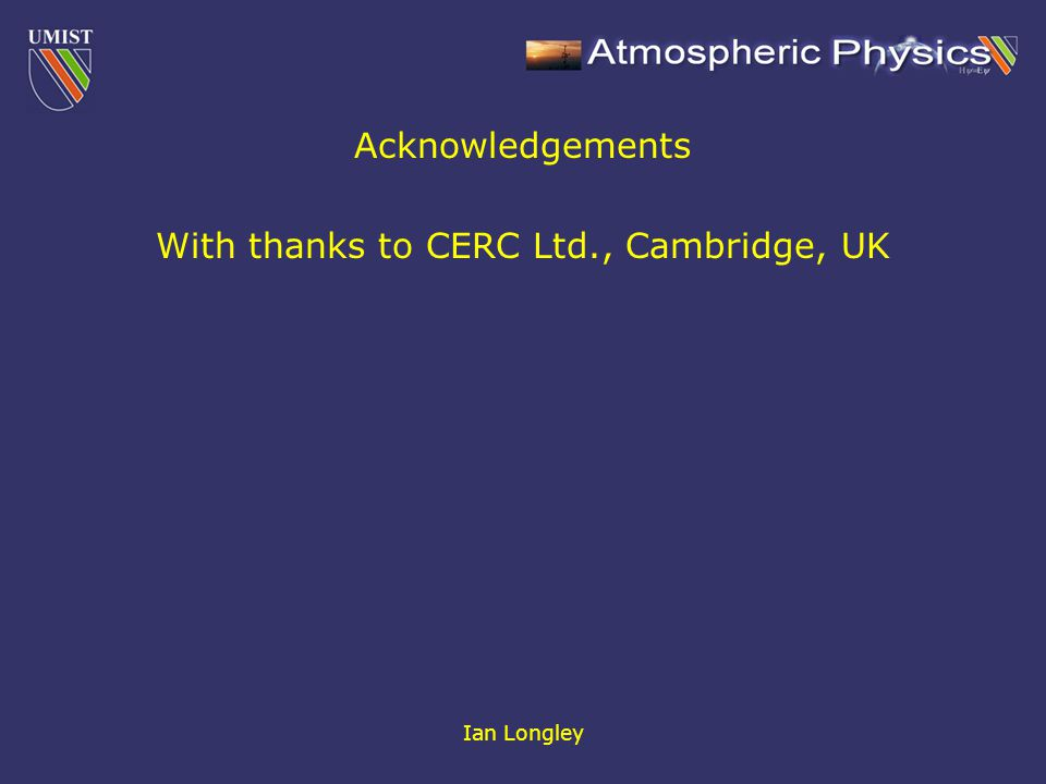 Ian Longley Acknowledgements With thanks to CERC Ltd., Cambridge, UK