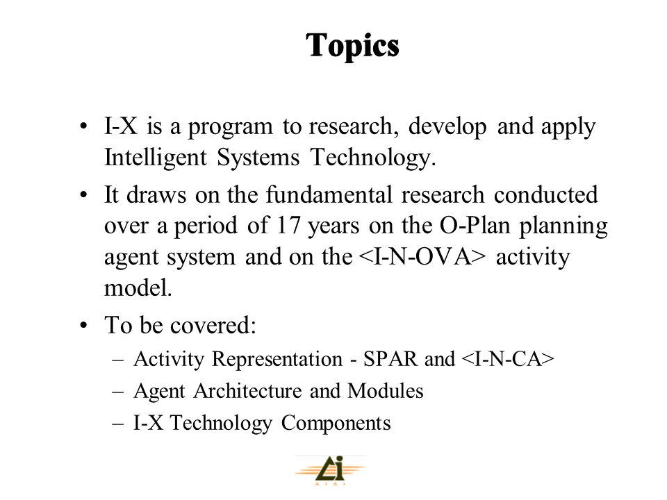 Topics I-X is a program to research, develop and apply Intelligent Systems Technology. It draws on the fundamental research conducted over a period of