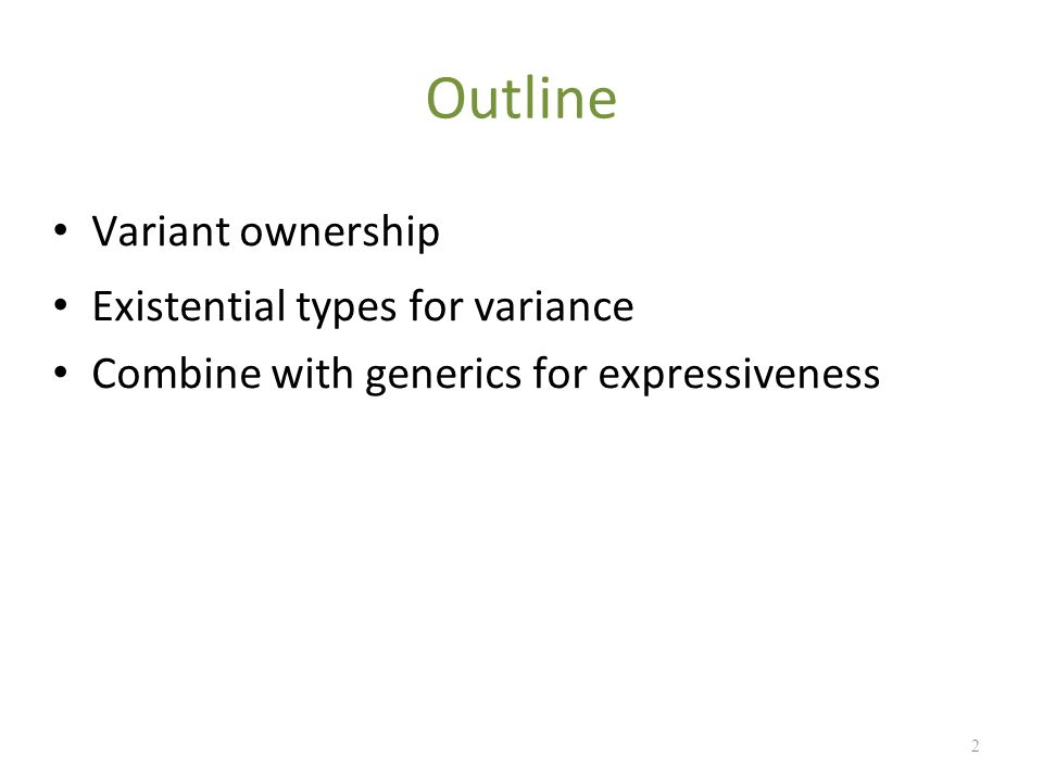 2 Outline Variant ownership Existential types for variance Combine with generics for expressiveness