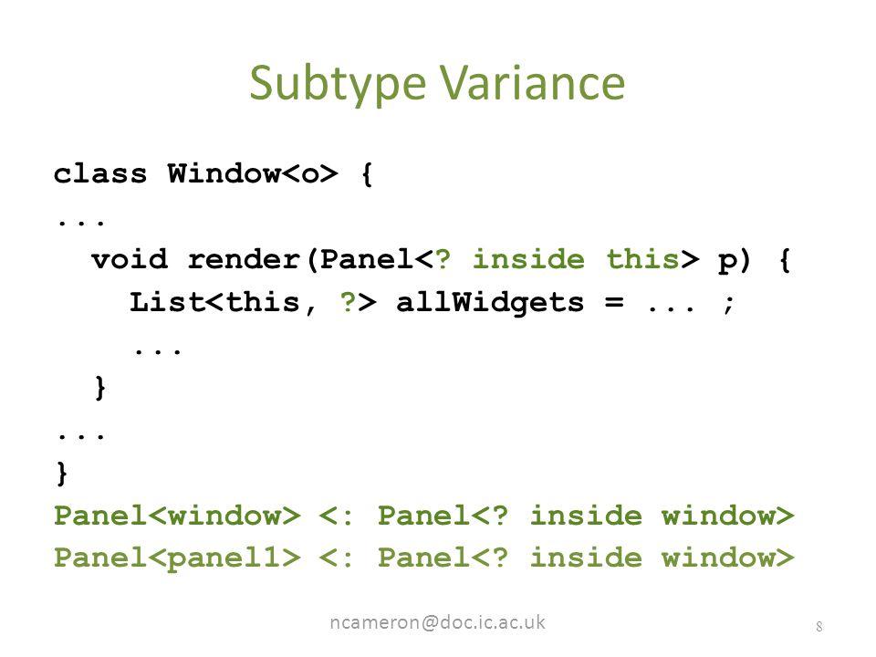 ncameron@doc.ic.ac.uk 8 Subtype Variance class Window {...
