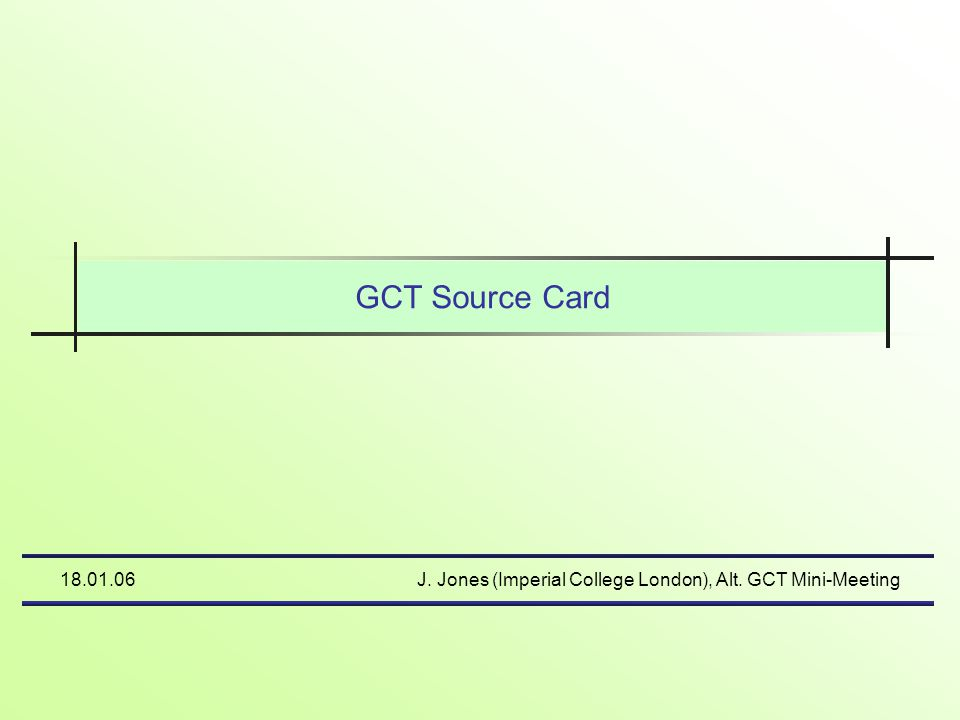 18.01.06J. Jones (Imperial College London), Alt. GCT Mini-Meeting GCT Source Card