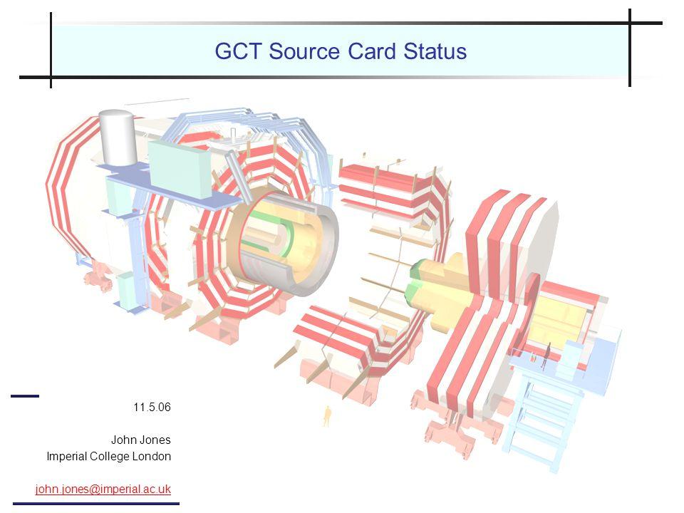 GCT Source Card Status 11.5.06 John Jones Imperial College London john.jones@imperial.ac.uk