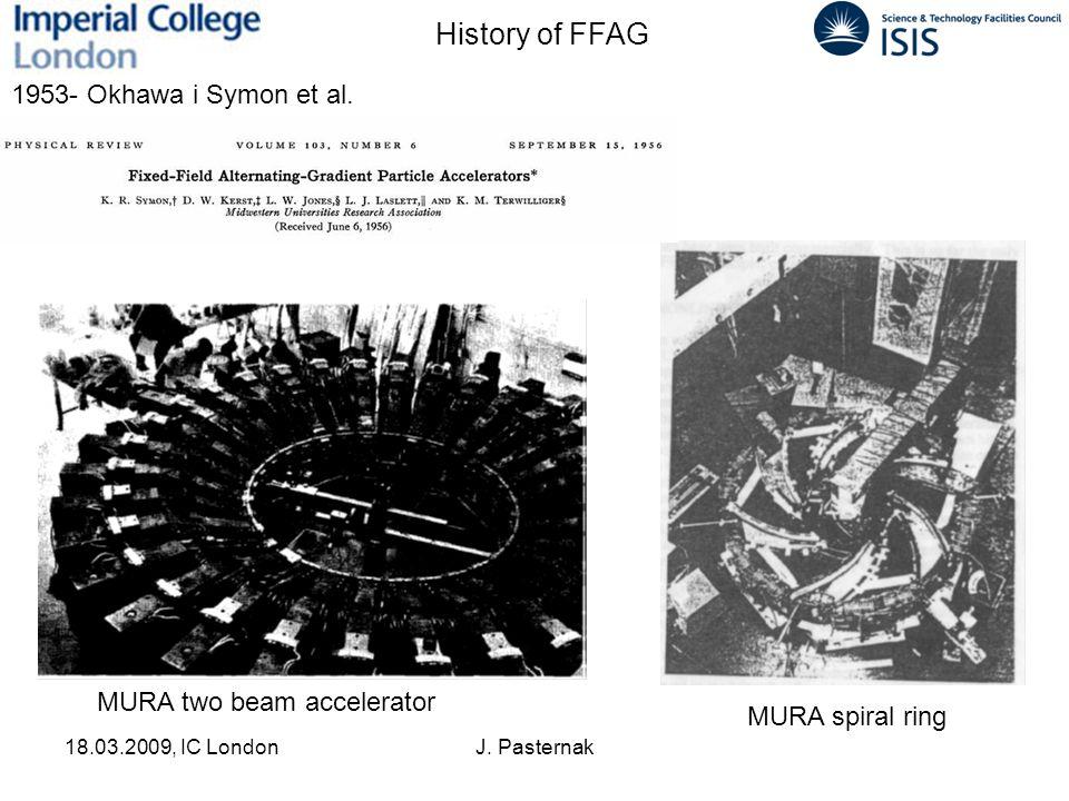 18.03.2009, IC LondonJ. Pasternak History of FFAG 1953- Okhawa i Symon et al. MURA two beam accelerator MURA spiral ring