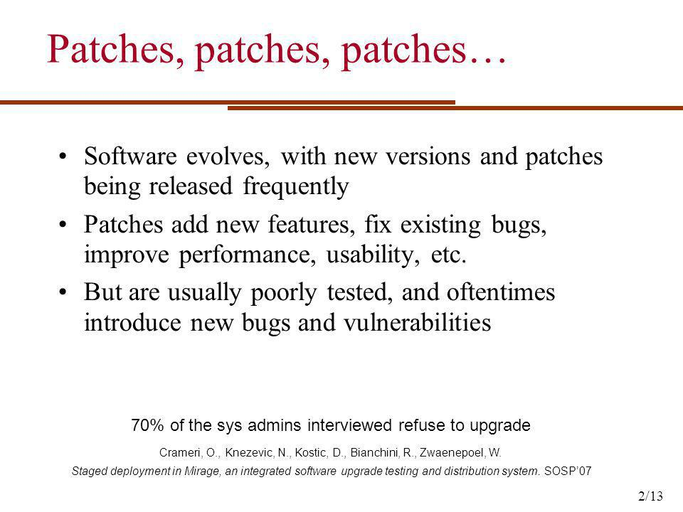 Patches, patches, patches… Software evolves, with new versions and patches being released frequently Patches add new features, fix existing bugs, impr