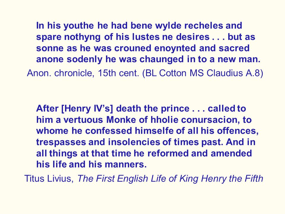 In his youthe he had bene wylde recheles and spare nothyng of his lustes ne desires...