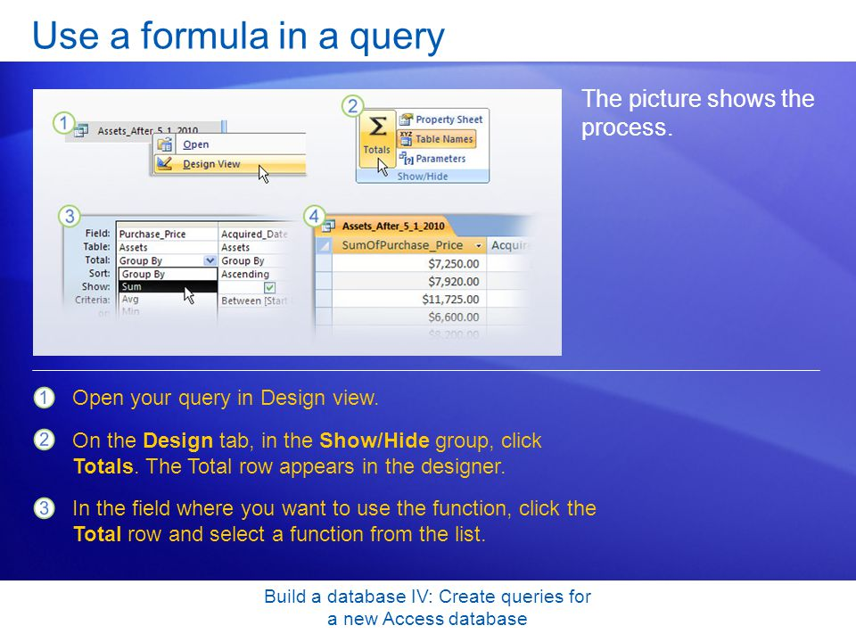 Build a database IV: Create queries for a new Access database Use a formula in a query The picture shows the process. Open your query in Design view.
