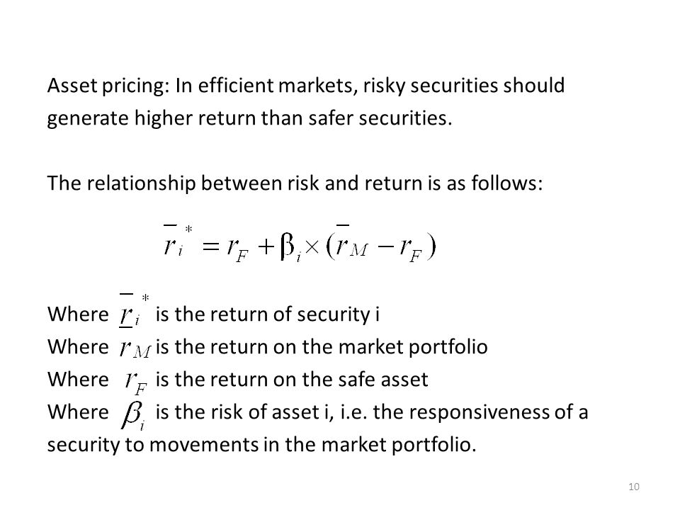 10 Asset pricing: In efficient markets, risky securities should generate higher return than safer securities. The relationship between risk and return