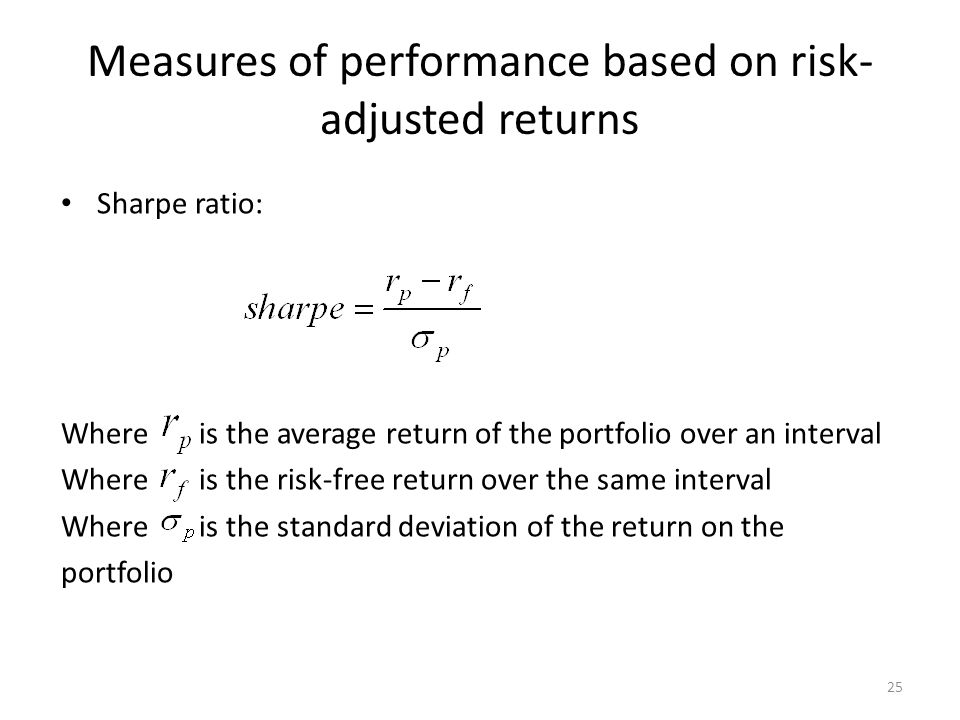 25 Measures of performance based on risk- adjusted returns Sharpe ratio: Where is the average return of the portfolio over an interval Where is the ri