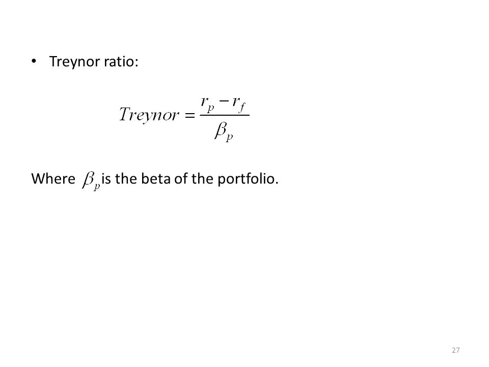 27 Treynor ratio: Where is the beta of the portfolio.