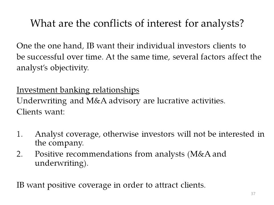 37 One the one hand, IB want their individual investors clients to be successful over time. At the same time, several factors affect the analyst's obj