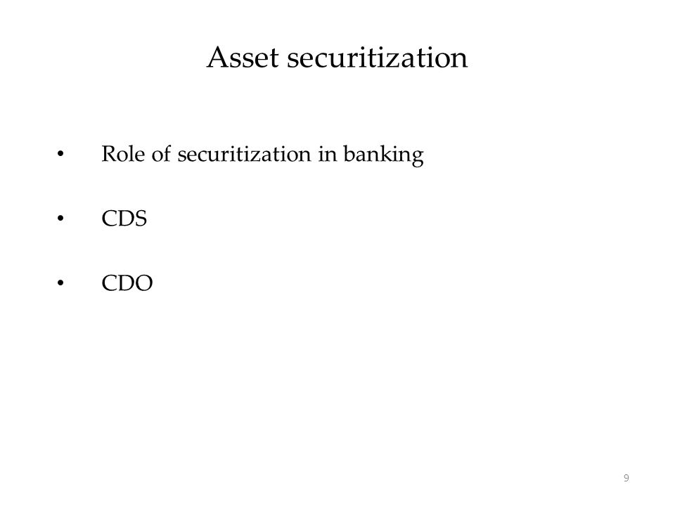 Asset securitization Role of securitization in banking CDS CDO 9