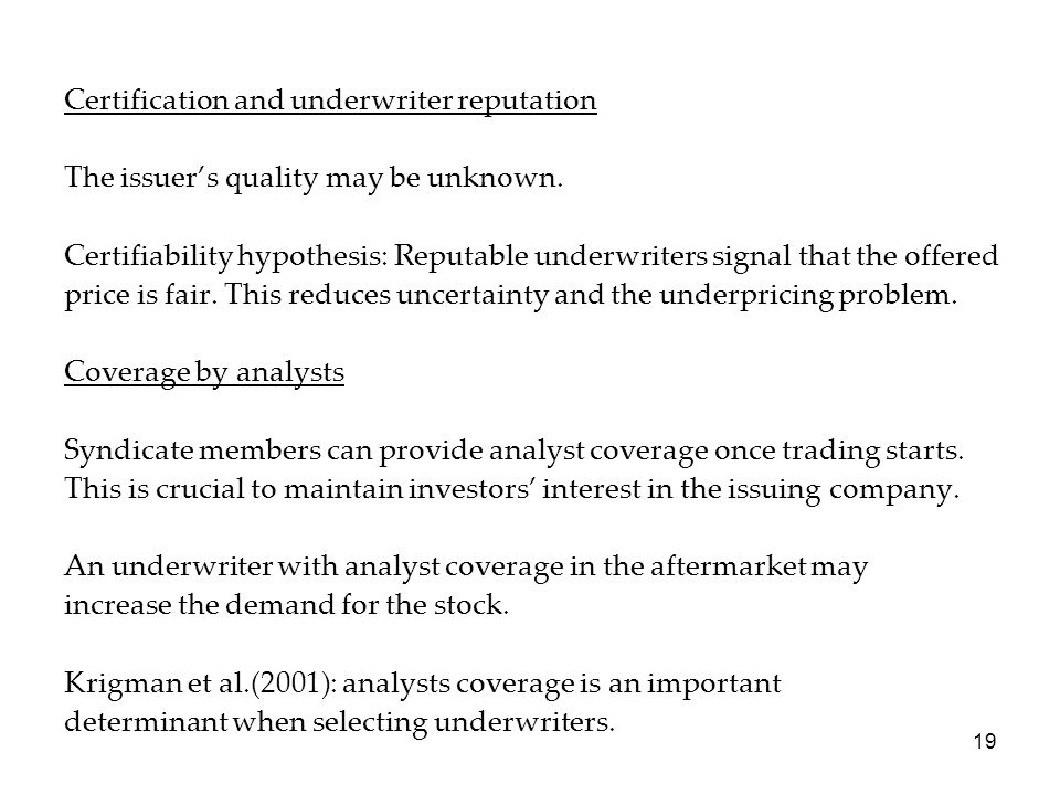 19 Certification and underwriter reputation The issuer's quality may be unknown. Certifiability hypothesis: Reputable underwriters signal that the off