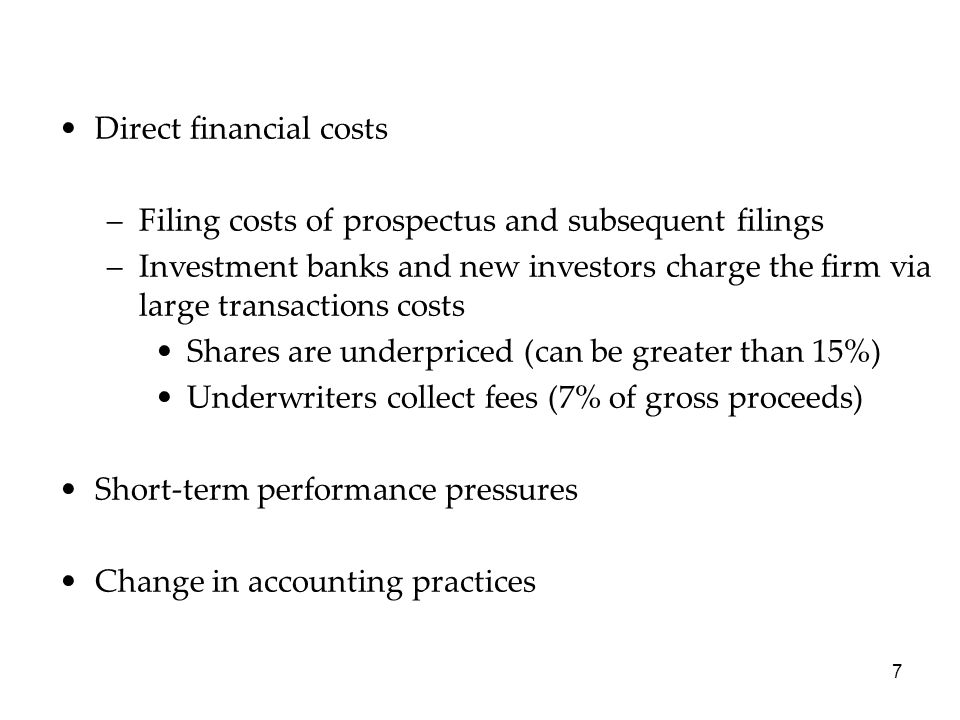 7 Direct financial costs –Filing costs of prospectus and subsequent filings –Investment banks and new investors charge the firm via large transactions