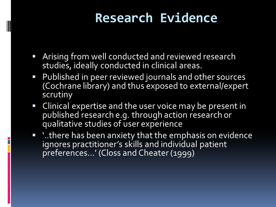 Research Evidence  Arising from well conducted and reviewed research studies, ideally conducted in clinical areas.