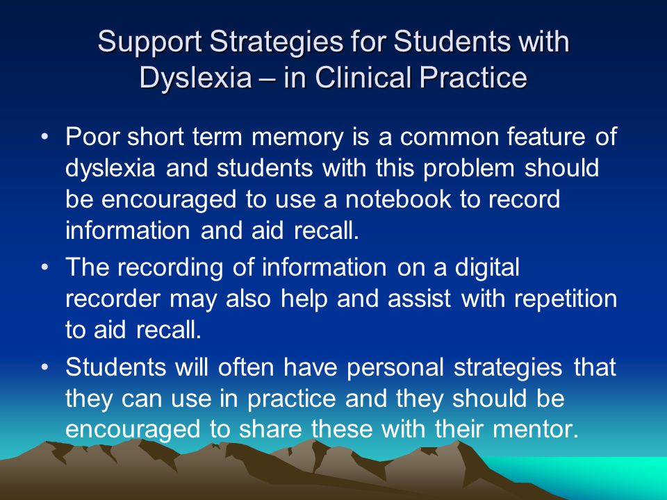 Support Strategies for Students with Dyslexia – in Clinical Practice Poor short term memory is a common feature of dyslexia and students with this pro