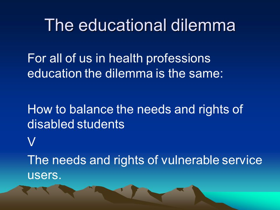 For all of us in health professions education the dilemma is the same: How to balance the needs and rights of disabled students V The needs and rights
