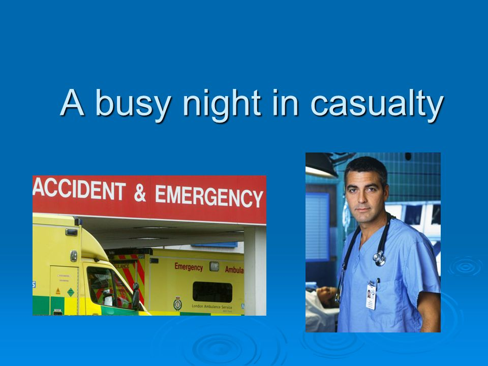 A busy night in casualty