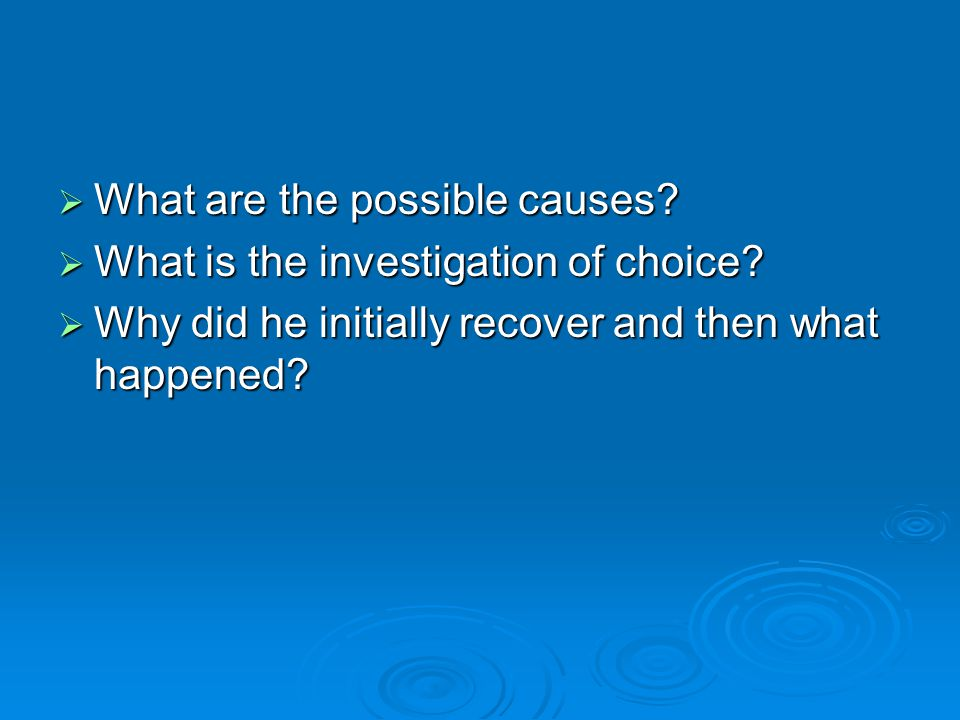  What are the possible causes.  What is the investigation of choice.