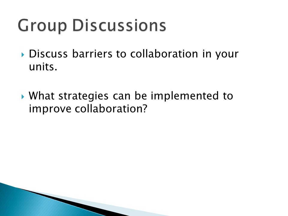  Discuss barriers to collaboration in your units.