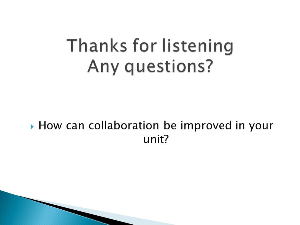  How can collaboration be improved in your unit