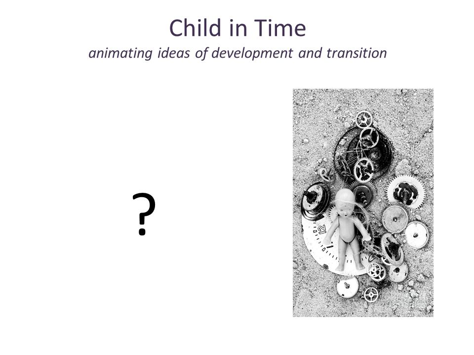 Child in Time animating ideas of development and transition