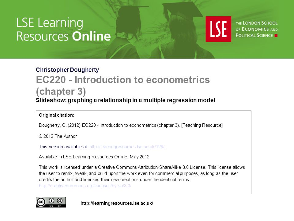 Christopher Dougherty EC220 - Introduction to econometrics (chapter 3) Slideshow: graphing a relationship in a multiple regression model Original citation: Dougherty, C.