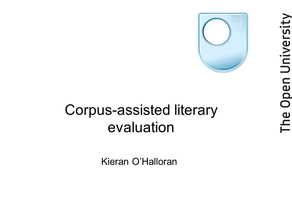 Kieran O'Halloran Corpus-assisted literary evaluation