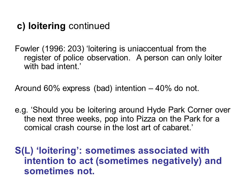 Fowler (1996: 203) 'loitering is uniaccentual from the register of police observation.
