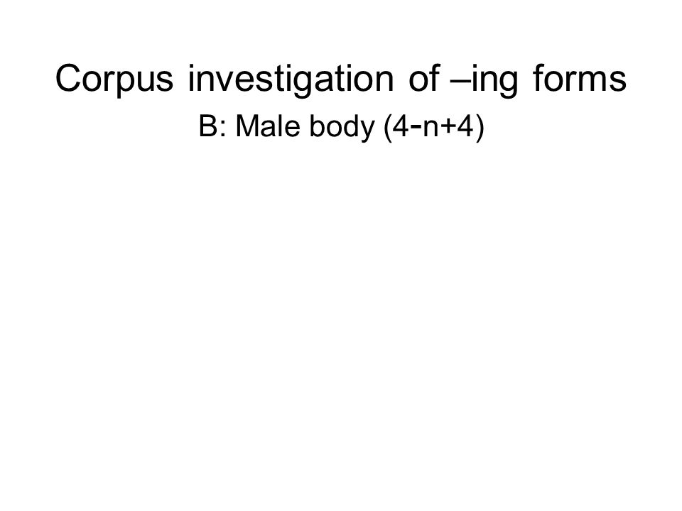 Corpus investigation of –ing forms B: Male body (4 - n+4)