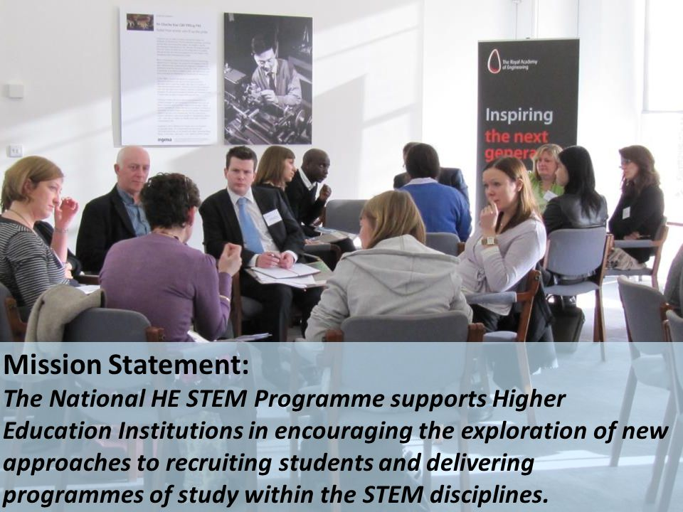 Mission Statement: The National HE STEM Programme supports Higher Education Institutions in encouraging the exploration of new approaches to recruitin