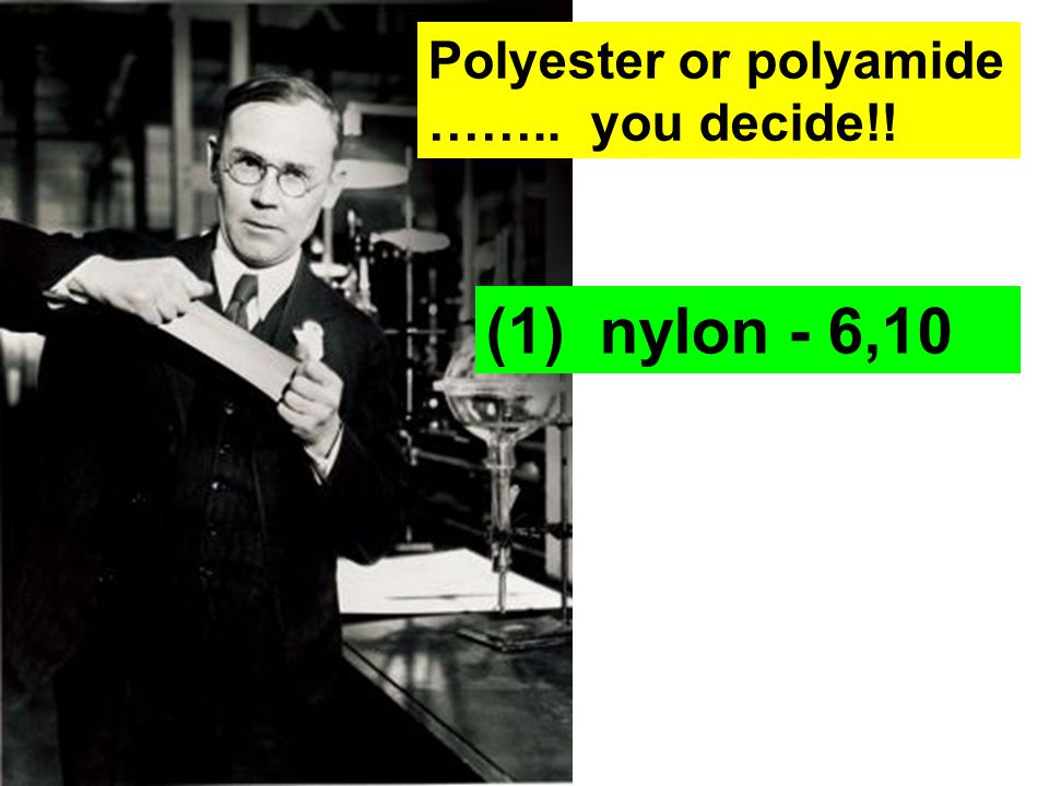 Polyester or polyamide …….. you decide!! (1) nylon - 6,10