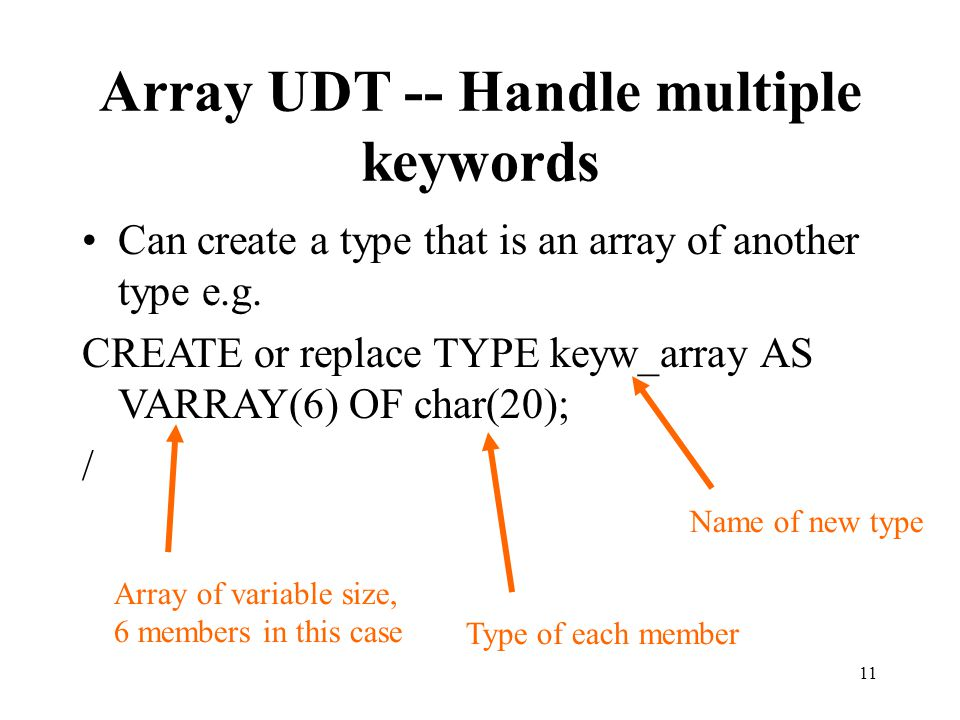 Array UDT -- Handle multiple keywords Can create a type that is an array of another type e.g.