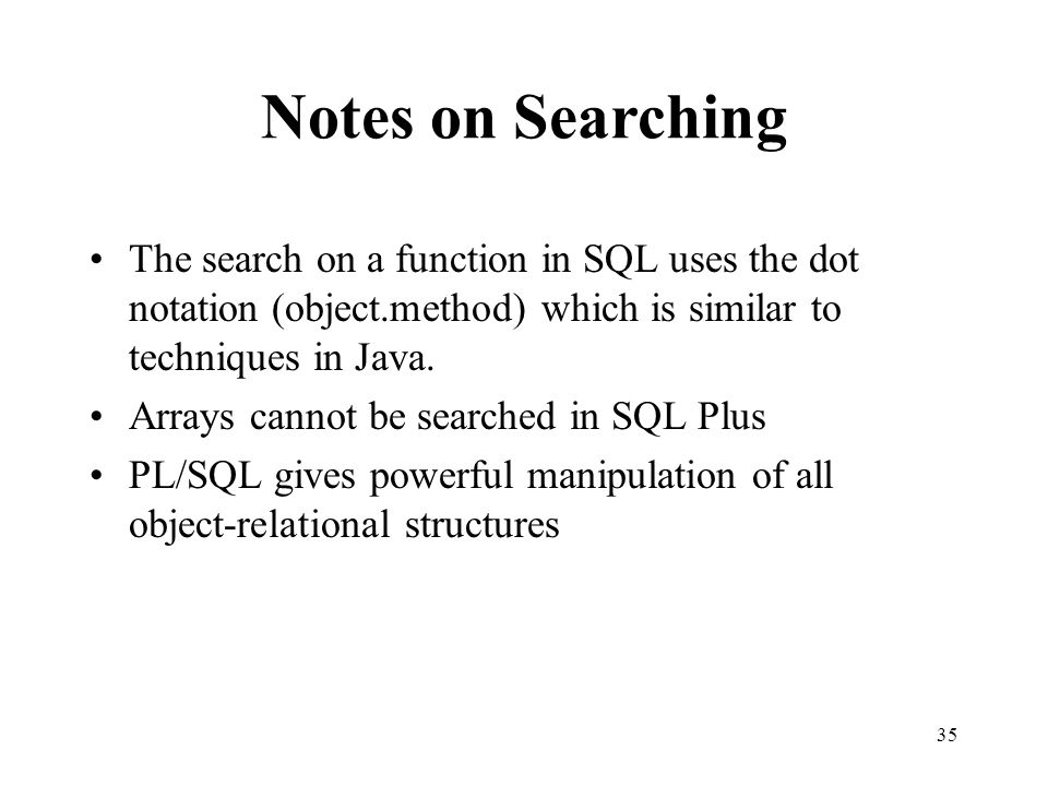 Notes on Searching The search on a function in SQL uses the dot notation (object.method) which is similar to techniques in Java.