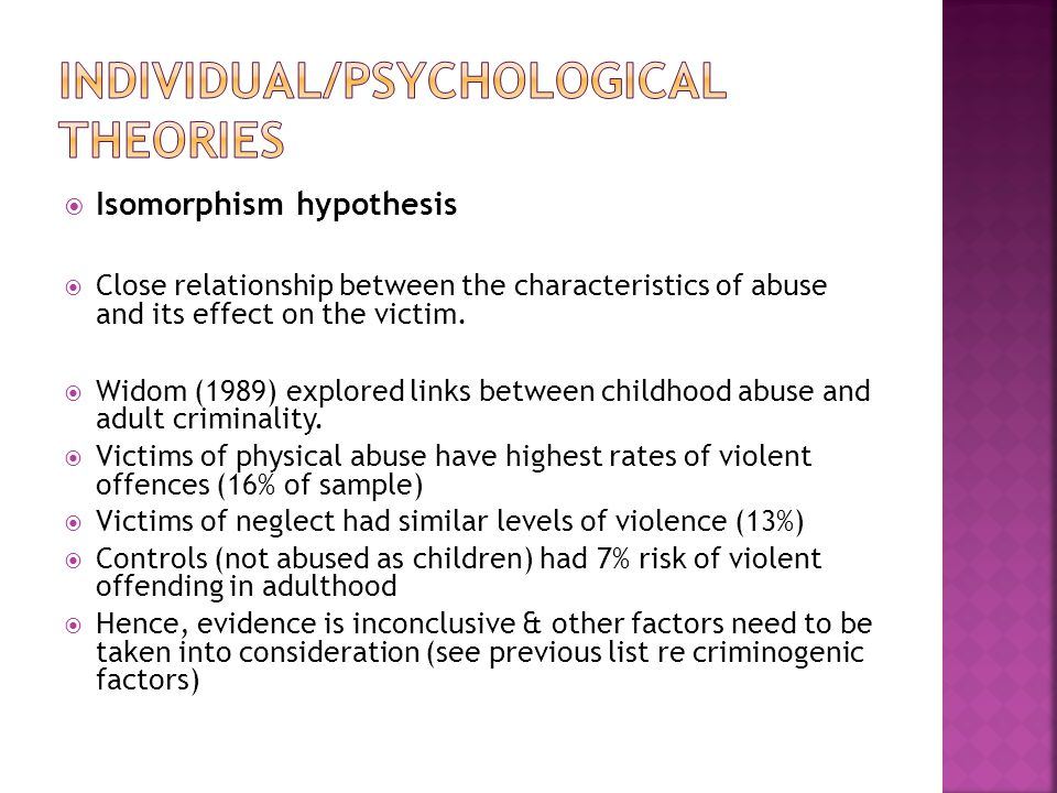  Isomorphism hypothesis  Close relationship between the characteristics of abuse and its effect on the victim.