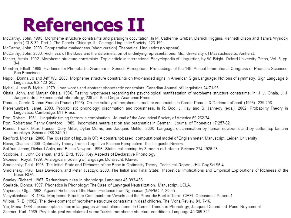 References II McCarthy, John. 1998. Morpheme structure constraints and paradigm occultation. In M. Catherine Gruber, Derrick Higgins, Kenneth Olson an