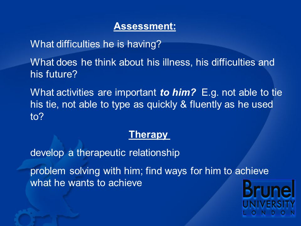 Assessment: What difficulties he is having.