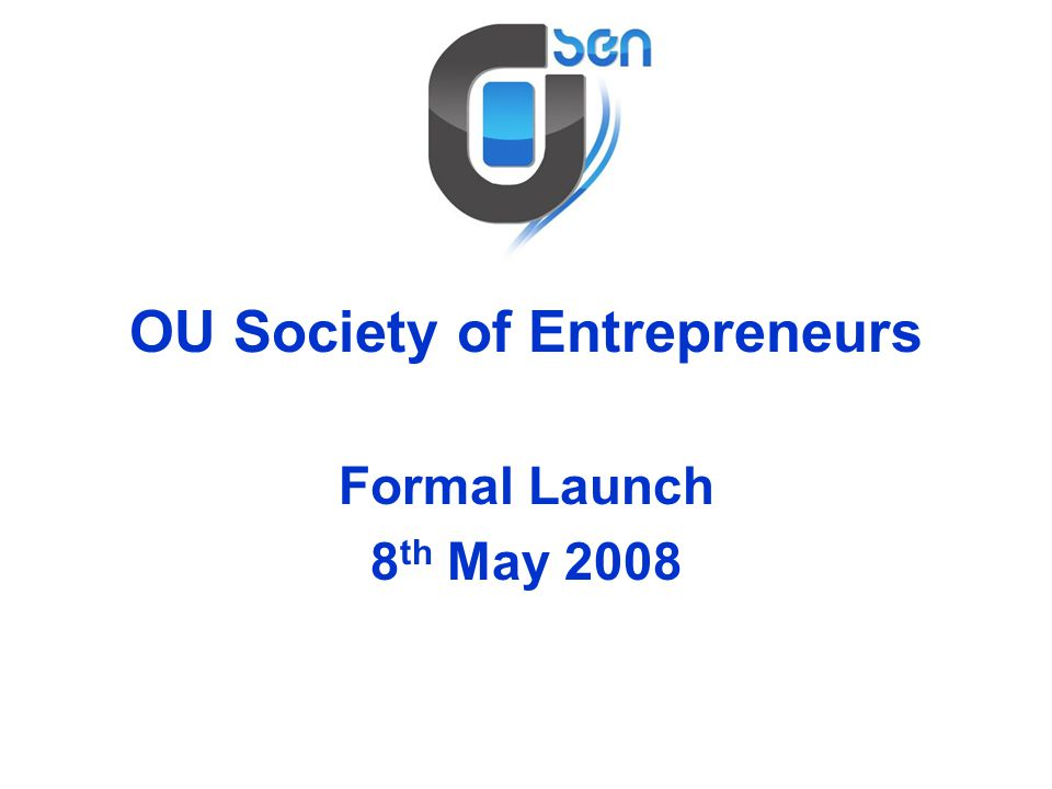 OU Society of Entrepreneurs Formal Launch 8 th May 2008